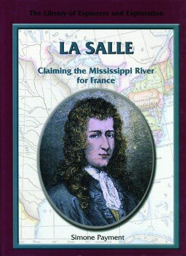 La Salle: Claiming the Mississippi River for France