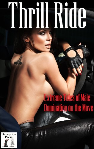 Thrill Ride: Extreme Tales of Male Domination on the Move