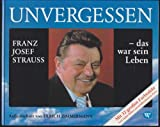 img - for Unvergessen - Franz Josef Strauss, das war sein Leben book / textbook / text book