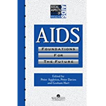 AIDS: Foundations For The Future (Social Aspects of AIDS)