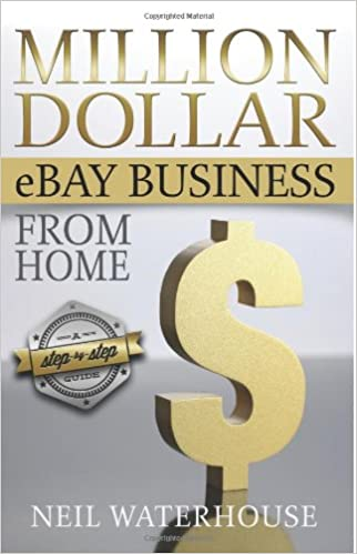 Million Dollar Ebay Business From Home - A Step By Step