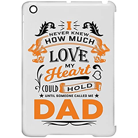 Father Tablet Case, I Never Knew How Much Love My Heart Could Hold Until Someone Called me Dad - iPad Mini Clip Case, Protective Case, Unique Gift Idea for Birthday, Dad, (How Do You Use Th)