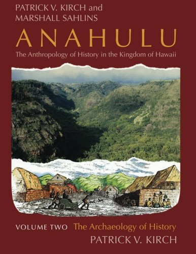 Anahulu: The Anthropology of History in the Kingdom of Hawaii, Volume 2: The Archaeology of History
