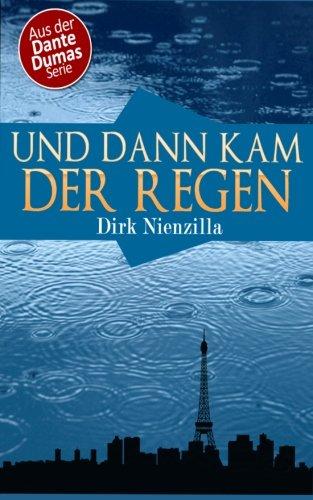 Und dann kam der Regen: Ein Dante Dumas Roman Taschenbuch – 8. Juli 2013 Roman Verlag Dirk Nienzilla www.RomanVerlag.com 0615847471