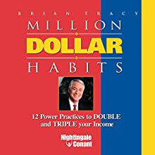 Million Dollar Habits: 12 Power Practices to Double and Triple Your Income Audiobook by Brian Tracy Narrated by Brian Tracy