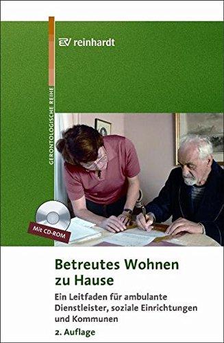 Betreutes Wohnen zu Hause: Ein Leitfaden für ambulante Dienstleister, soziale Einrichtungen und Kommunen (Reinhardts Gerontologische Reihe)