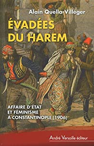 Evadées du harem : Affaire d'Etat et féminisme à Constatinople (1906) par Alain Quella-Villéger