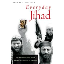 Everyday Jihad: The Rise of Militant Islam among Palestinians in Lebanon by Bernard Rougier (2007-05-15)