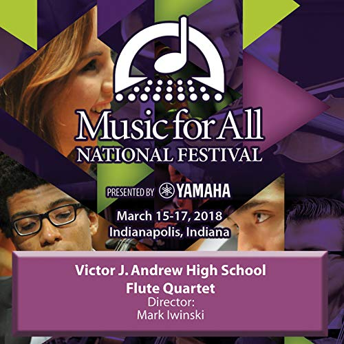 Flute Quartet Music - 2018 Music for All (Indianapolis, IN): Victor J. Andrew High School Flute Quartet [Live]