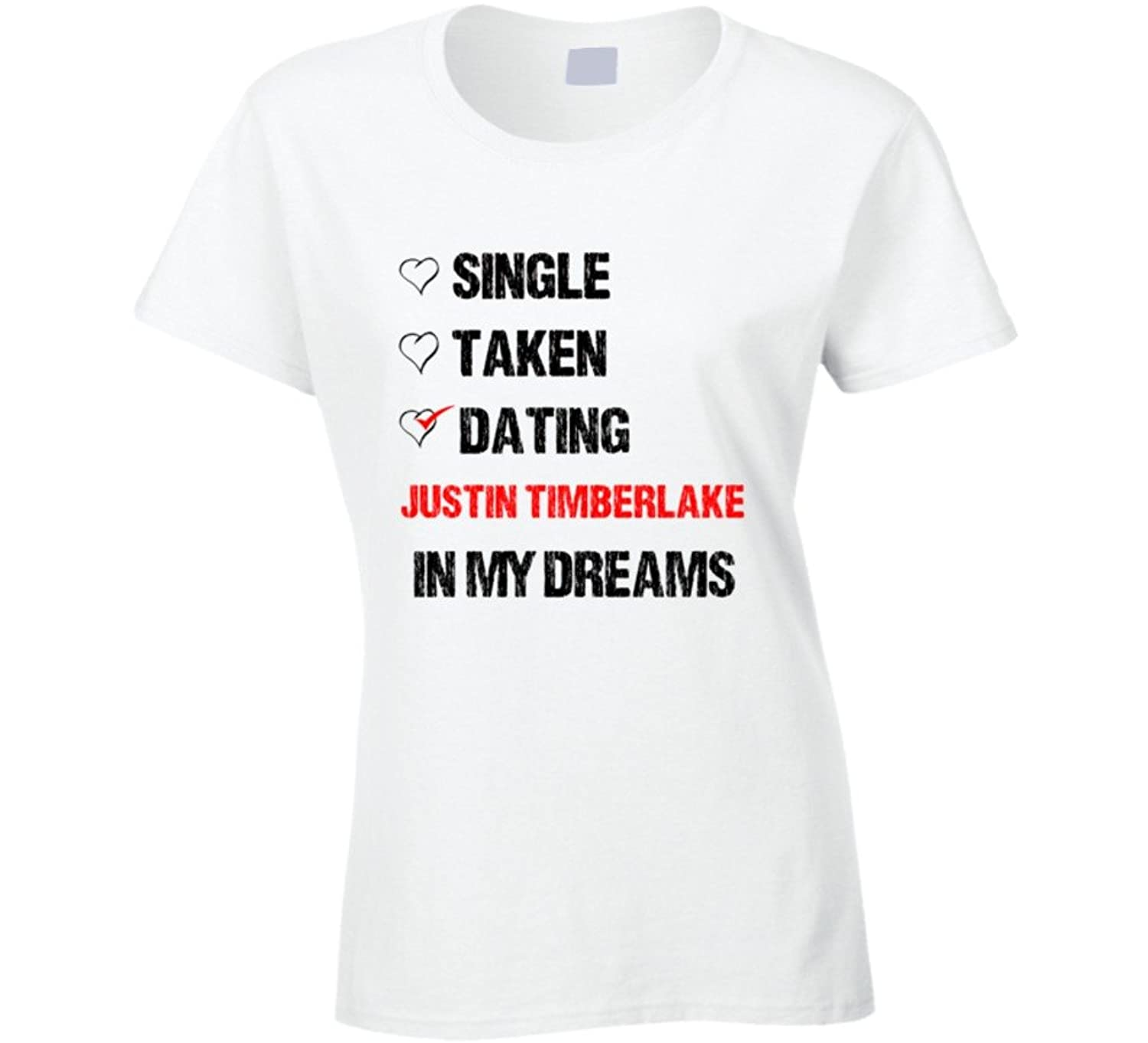 Single Taken Dating Justin Timberlake In My Dreams Crush T Shirt