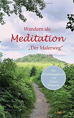Wandern als Meditation: Der Malerweg (Ein 'Erlebnistagebuch')