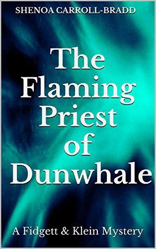 The Flaming Priest of Dunwhale: A Fidgett & Klein Mystery