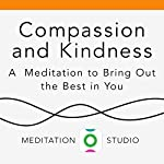 Compassion and Kindness: A Meditation to Bring Out the Best in You | Elisha Goldstein