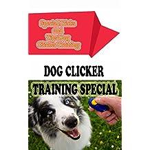 Dog Clicker Training Special: Special Tricks and Tips Dog Clicker Training