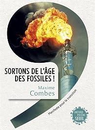 Sortons de l'âge des fossiles ! : Manifeste pour la transition par Maxime Combes