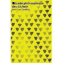 Guide philosophique des déchets (French Edition)