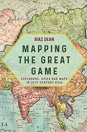 Mapping the Great Game: Explorers, Spies and Maps in 19th ...