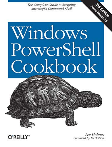 Windows PowerShell Cookbook: The Complete Guide to Scripting Microsoft's Command Shell (Windows Systems Programming)