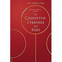 Le Quidditch à Travers Les Âges (La Bibliothèque de Poudlard t. 2) (French Edition)