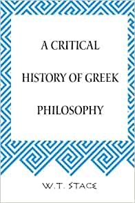 A Critical History of Greek Philosophy: W.T. Stace ...