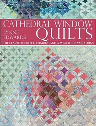 Cathedral Window Quilts The Classic Folded Technique And A Wealth