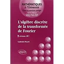 Algebre Discrete de la Transformee de Fourier Niveau M1