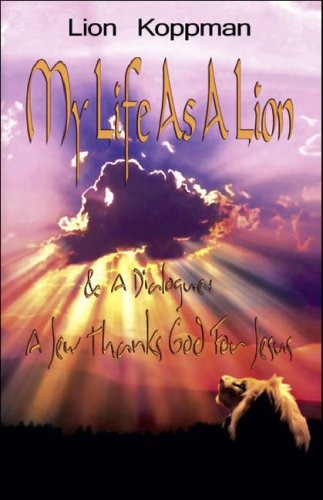 Download My Life As A Lion & A Dialogue: A Jew Thanks God For Jesus PDF