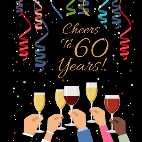 Cheers To 60 Years!: Guest Book For 60th Birthday, Wedding, Anniversary Party Guest Book. Free Layout Keepsake Message Book For Family and Friends To ... Or Advice 8.5