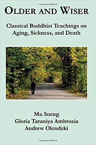 Older and Wiser: Classical Buddhist Teachings on Aging, Sickness