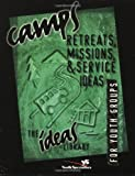 Camps, Retreats, Missions, & Service Ideas for Youth Groups
