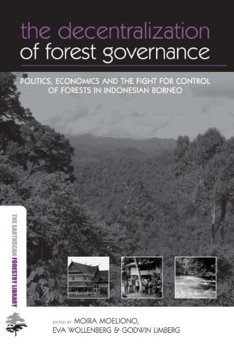The Decentralization of Forest Governance: Politics, Economics and the Fight for Control of Forests in Indonesian Borneo