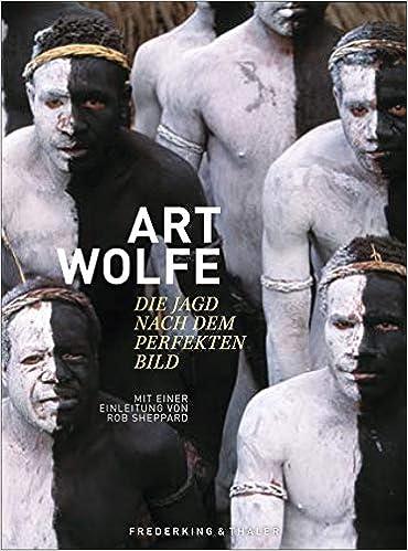 Art Wolfe - Auf der Jagd nach dem perfekten Bild