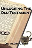 Unlocking the Old Testament, Alvin Low, 1430316489