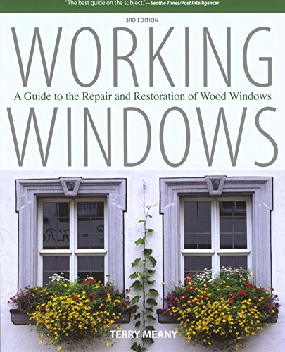 Working Windows: A Guide to the Repair and Restoration of Wood Windows by [Meany, Terry]