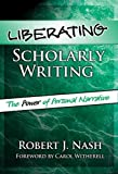 Liberating Scholarly Writing: The Power Of Personal Narrative by Robert J. Nash (2004-10-30)