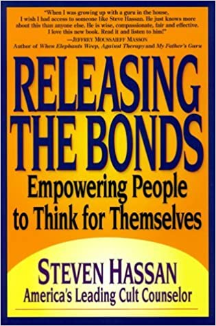 Releasing the Bonds: Empowering People to Think for Themselves by Steven  Hassan