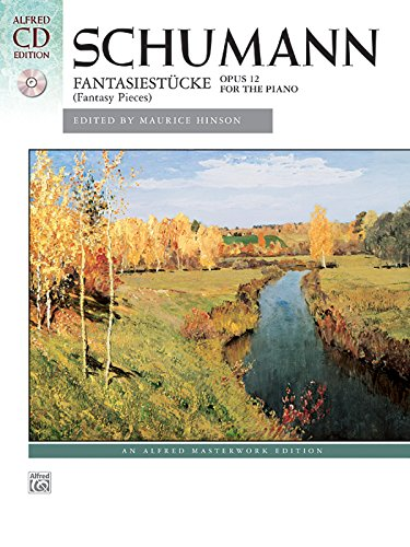 Robert Schumann Fantasy Pieces - Schumann -- Fantasiestücke, Op. 12: Fantasy Pieces, Book & CD (Alfred Masterwork CD Edition)