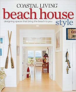 Coastal Living Beach House Style: Designing Spaces That Bring the ...