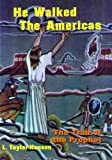 he walked the americas - He Walked the Americas: The Trail of the Prophet by L. Taylor Hansen (2014-02-12)