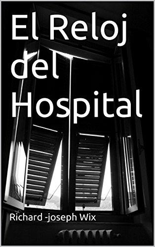 El Reloj del Hospital (Spanish Edition) by [Wix, Richard -joseph]