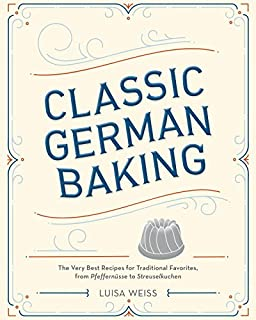 Book Cover: Classic German Baking: The Very Best Recipes for Traditional Favorites, from Pfeffernüsse to Streuselkuchen