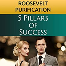 5 Pillars of Success Audiobook by Roosevelt Purification Narrated by Roosevelt Purification