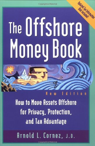 Offshore Money Book, The : How to Move Assets Offshore for Privacy, Protection, and Tax Advantage