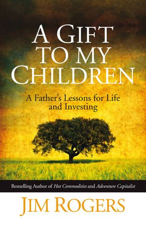 A Gift to my Children - A Father's Lessons forLife and Investing