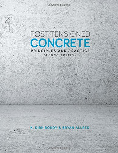Post-Tensioned Concrete: Principles and Practice, Second Edition