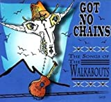 Got No Chains: the Songs of the Walkabouts