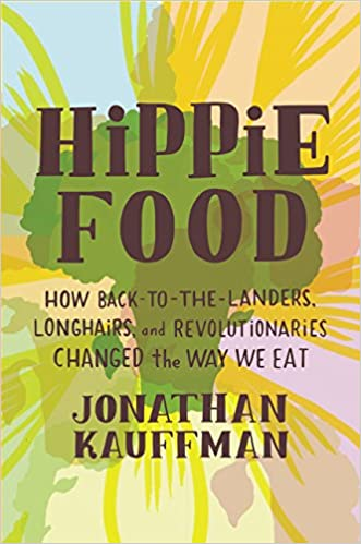 Hippie Food How Back To The Landers Longhairs And Revolutionaries