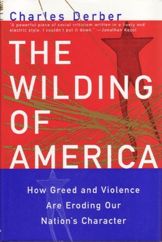 The Wilding of America: How Greed and Violence Are Eroding Our Nation's Character (Contemporary Social Issues)