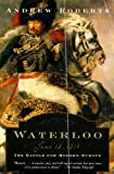 Waterloo: June 18, 1815: The Battle for Modern