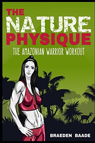 Download The Nature Physique: The Amazonian Warrior Workout PDF